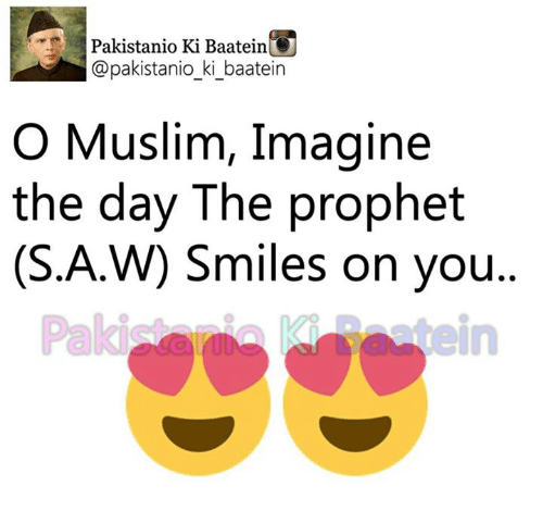 Memes, Muslim, and Smile: Pakistanio Ki Baatein  @pakistanio ki baatein  O Muslim, Imagine  the day The prophet  (S.A.W) Smiles on you