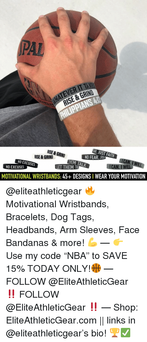 """Basketball, Nba, and Sports: PAL  ATEVER IT TAKE  RISE & GRIND  RISE & GRIN  HEM TALK  NO EXCUSES  NO EXCUSES  MOTIVATIONAL WRISTBANDS: 45+ DESIGNS I WEAR YOUR MOTIVATION @eliteathleticgear 🔥 Motivational Wristbands, Bracelets, Dog Tags, Headbands, Arm Sleeves, Face Bandanas & more! 💪 — 👉 Use my code """"NBA"""" to SAVE 15% TODAY ONLY!🏀 — FOLLOW @EliteAthleticGear ‼️ FOLLOW @EliteAthleticGear ‼️ — Shop: EliteAthleticGear.com    links in @eliteathleticgear's bio! 🏆✅"""