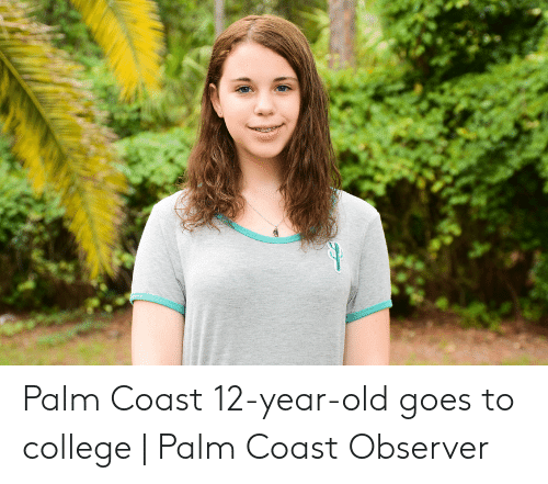 Palm Coast 12-Year-Old Goes to College | Palm Coast Observer
