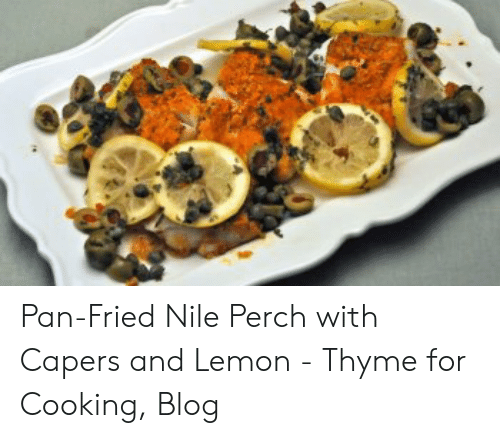 Pan-Fried Nile Perch With Capers and Lemon - Thyme for Cooking Blog