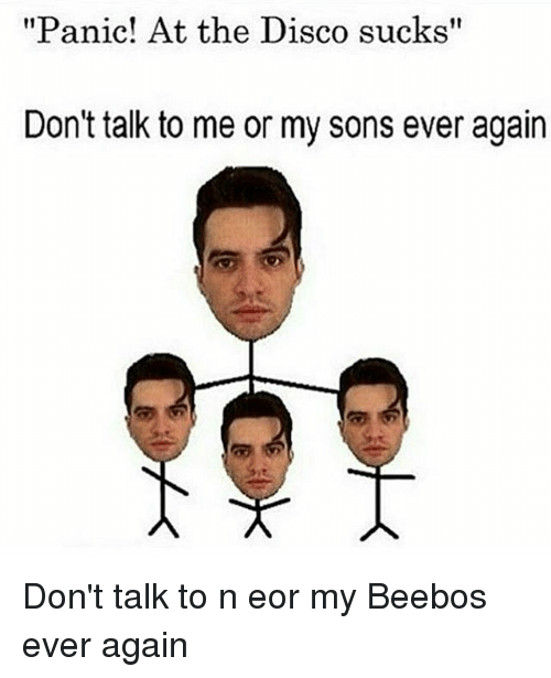 panic at the disco sucks dont talk to me or 15293103 panic! at the disco sucks don't talk to me or my sons ever again