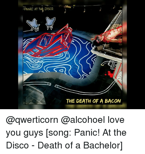 love bachelor and death panic at the disco the death of a bacon
