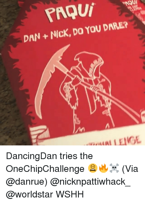 Memes, Worldstar, and Wshh: PAQU  DAN +NIcK, DO YOU DARE?  1 DancingDan tries the OneChipChallenge 😩🔥☠️ (Via @danrue) @nicknpattiwhack_ @worldstar WSHH
