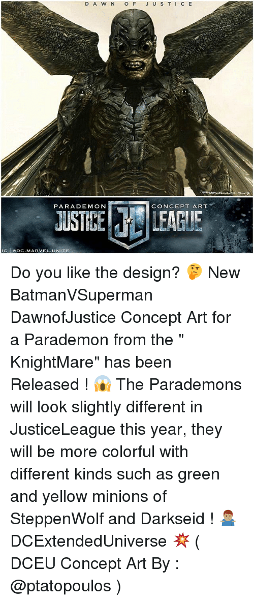 "Memes, Marvel, and Minions: PARADEMON  CONCEPT ART  JUSTIBE LEAGUE  G lpC.MARVEL. UNITE Do you like the design? 🤔 New BatmanVSuperman DawnofJustice Concept Art for a Parademon from the "" KnightMare"" has been Released ! 😱 The Parademons will look slightly different in JusticeLeague this year, they will be more colorful with different kinds such as green and yellow minions of SteppenWolf and Darkseid ! 🤷🏽‍♂️ DCExtendedUniverse 💥 ( DCEU Concept Art By : @ptatopoulos )"