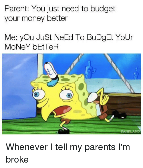 parent you just need to budget your money better me you just need to