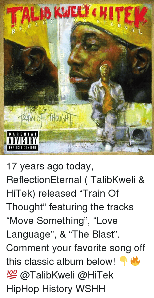 """Memes, Parental Advisory, and Wshh: PARENTAL  ADVISORY  EXPLICIT CONTENT 17 years ago today, ReflectionEternal ( TalibKweli & HiTek) released """"Train Of Thought"""" featuring the tracks """"Move Something"""", """"Love Language"""", & """"The Blast"""". Comment your favorite song off this classic album below! 👇🔥💯 @TalibKweli @HiTek HipHop History WSHH"""