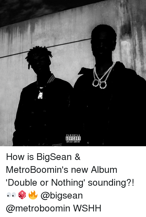 Memes, Parental Advisory, and Wshh: PARENTAL  ADVISORY  EXPLICIT CONTENT How is BigSean & MetroBoomin's new Album 'Double or Nothing' sounding?! 👀🎲🔥 @bigsean @metroboomin WSHH