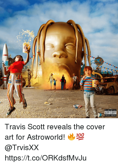 Parental Advisory, Travis Scott, and Content: PARENTAL  ADVISORY  EXPLICIT CONTENT Travis Scott reveals the cover art for Astroworld! 🔥💯 @TrvisXX https://t.co/ORKdsfMvJu