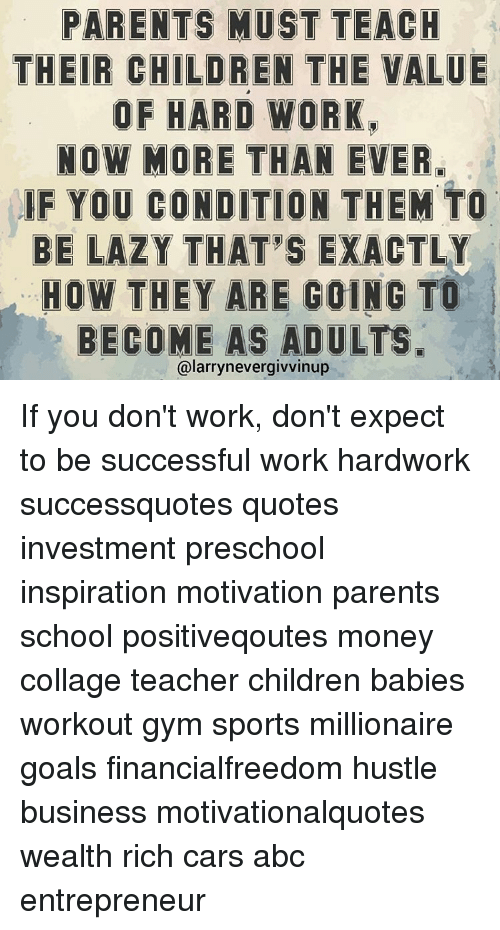 PARENTS MUST TEACH THEIR CHILDREN THE VALUE OF HARD WORK NOW MORE Impressive Parents Motivational Quotes