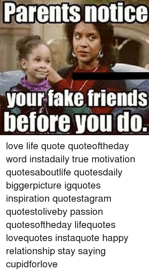 Parents Notice Your Fake Friends Before You Do Love Life Quote