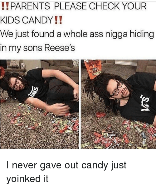 Ass, Candy, and Funny: !!PARENTS PLEASE CHECK YOUR  KIDS CANDY!!  We just found a whole ass nigga hiding  in my sons Reese's I never gave out candy just yoinked it