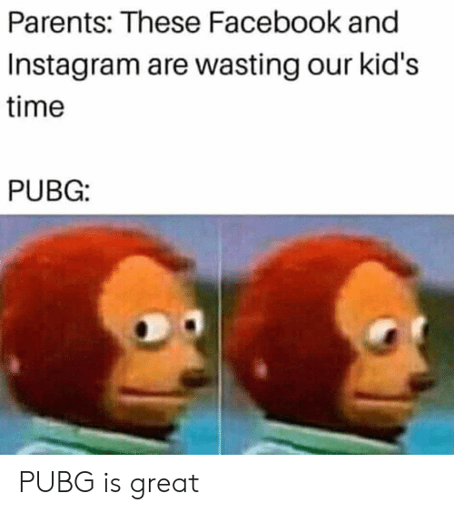 Parents These Facebook and Instagram Are Wasting Our Kid's Time PUBG
