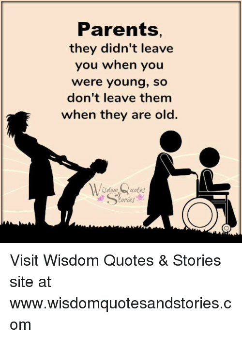 Parents Quotes Parents They Didn't Leave You When You Were Young So Don't Leave  Parents Quotes
