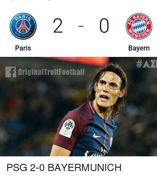 Memes, Paris, and Bayern: Paris  Bayern  #AZI  fOriginalTrollFoothal PSG 2-0 BAYERMUNICH