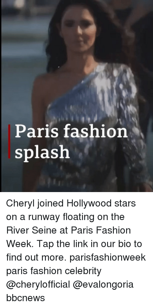 Fashion, Memes, and Link: Paris fashion  splash Cheryl joined Hollywood stars on a runway floating on the River Seine at Paris Fashion Week. Tap the link in our bio to find out more. parisfashionweek paris fashion celebrity @cherylofficial @evalongoria bbcnews
