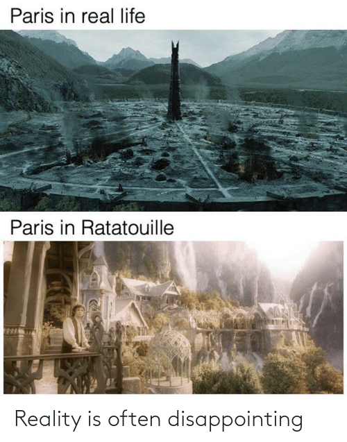 Life, Ratatouille, and Paris: Paris in real life  Paris in Ratatouille Reality is often disappointing