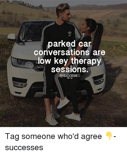 Memes, Tag Someone, and 🤖: parked car  conversations are  How key therapy  Sessions.  SUCCESSES Tag someone who'd agree 👇- successes