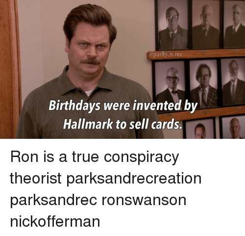 Nrec Birthdays Were Invented by Hallmark to Sell Cards Ron Is a True