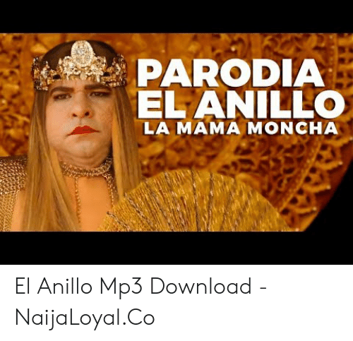PARODIA ELANILLO LA MAMA MONCHA El Anillo Mp3 Download