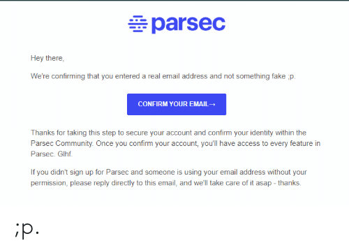 Parsec Hey There We're Confirming That You Entered a Real