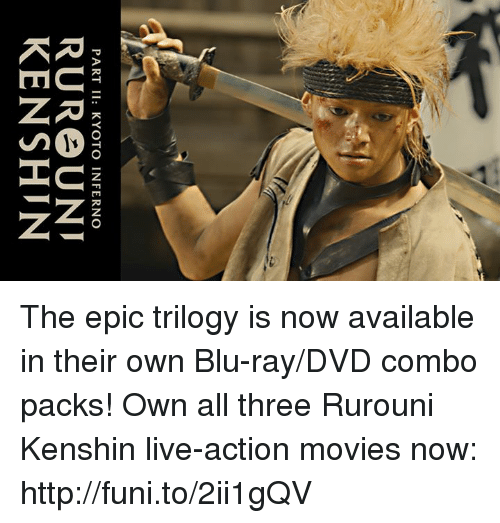 Dank, Ken, and 🤖: PART II: KYOTO INFERNO  RURe UNI  KEN SHIN The epic trilogy is now available in their own Blu-ray/DVD combo packs!  Own all three Rurouni Kenshin live-action movies now: http://funi.to/2ii1gQV