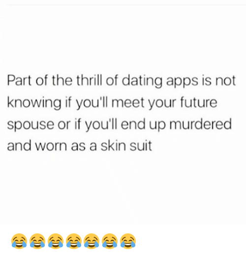 part of the thrills of dating apps meme