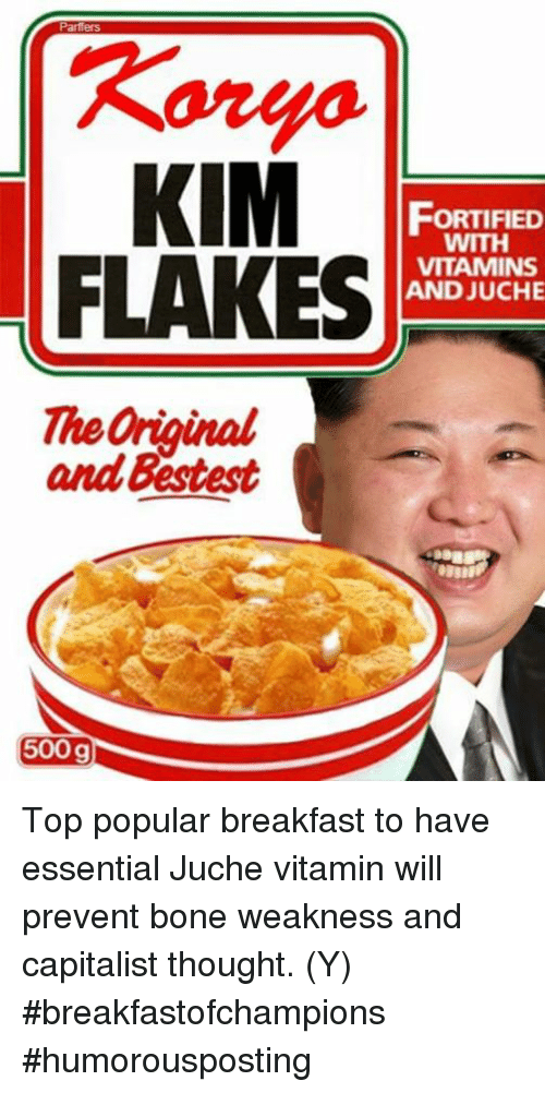 Bones, Dank, and Breakfast: Partiers  KIM  FORTIFIED  VITAMINS  FLAKES  AND JUCHE  The anginal  and bestest  500 g Top popular breakfast to have essential Juche vitamin will prevent bone weakness and capitalist thought. (Y) #breakfastofchampions #humorousposting