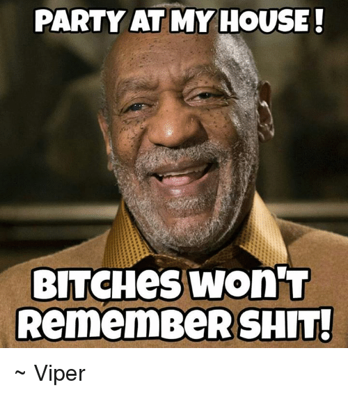 party at my house bitcheswont remember shit ~ viper 22175837 party at my house! bitcheswont remember shit! ~ viper meme on me me,Viper Meme