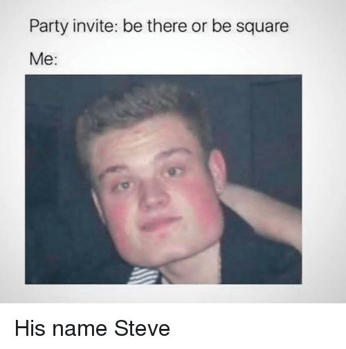 Party Invite Be There or Be Square Me | Party Meme on ME ME
