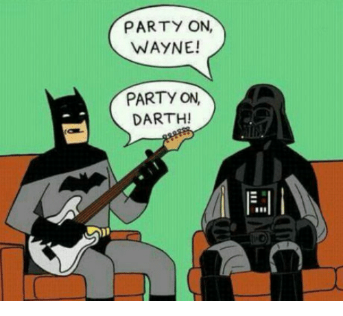 Party, Darth, and Party on Wayne Party on Darth: PARTY ON, WAYNE! PARTY ON, DARTH!
