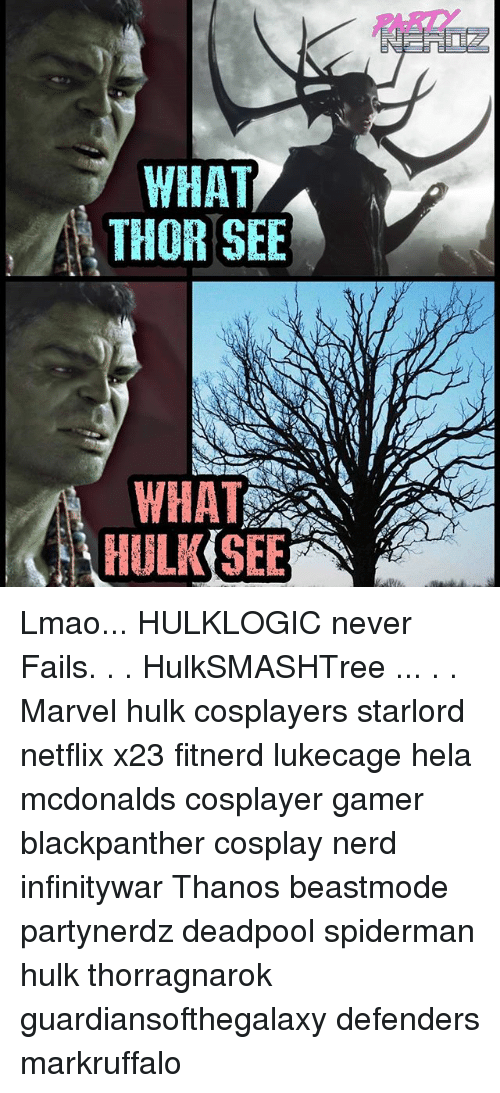 Lmao, McDonalds, and Memes: PARY  WHAT  THOR SEE  WHAT  HULKSEE Lmao... HULKLOGIC never Fails. . . HulkSMASHTree ... . . Marvel hulk cosplayers starlord netflix x23 fitnerd lukecage hela mcdonalds cosplayer gamer blackpanther cosplay nerd infinitywar Thanos beastmode partynerdz deadpool spiderman hulk thorragnarok guardiansofthegalaxy defenders markruffalo