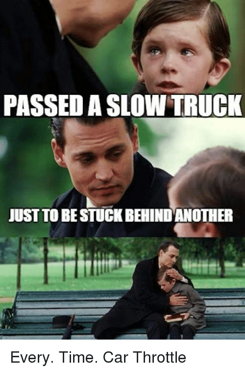 Passed A Slow Truck Just To Bestuckbehind Another Every Time Car