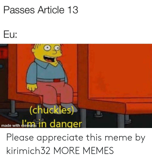 Dank, Meme, and Memes: Passes Article 13  U:  (chuckles)  made with hemae in danger Please appreciate this meme by kirimich32 MORE MEMES