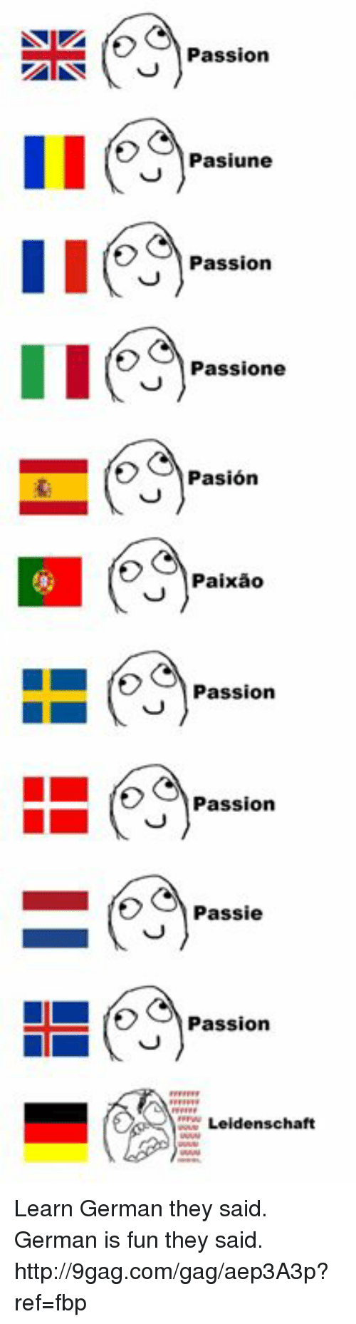 Dank, 🤖, and Fun: Passion  Pasiune  Passion  E Passione  Pasion  Paixao  L Passion  Passion  O C Passie  Passion  Leidenschaft Learn German they said. German is fun they said. http://9gag.com/gag/aep3A3p?ref=fbp