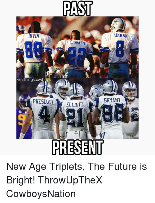 E. Smith, Future, and Memes: PAST  AIKMAN  IRVIN  E. SMITH  Callthingscowboys  BRYANT  PRESCOTT  ELLIOTT  PRESENT New Age Triplets, The Future is Bright! ThrowUpTheX CowboysNation ✭