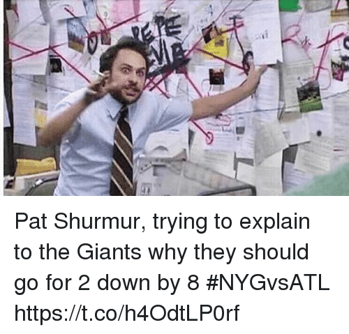 Sports, Giants, and Down: Pat Shurmur, trying to explain to the Giants why they should go for 2 down by 8 #NYGvsATL https://t.co/h4OdtLP0rf