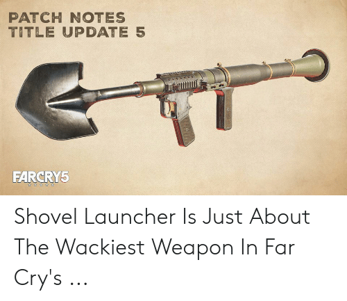 PATCH NOTES TITLE UPDATE 5 FARCRY5 Shovel Launcher Is Just About the