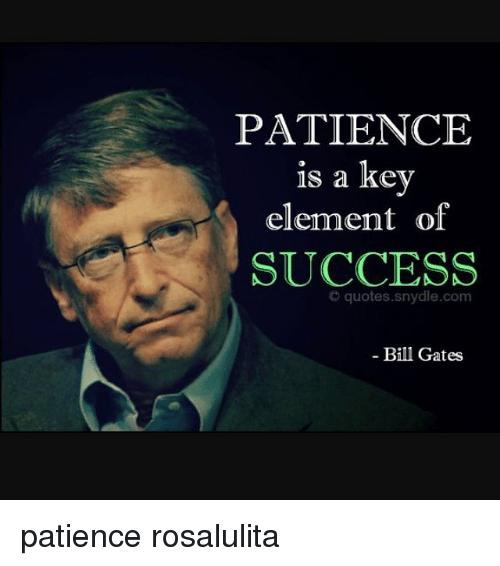 Patience Is A Key Element Of Success Quotes Snydlecom Bill Gates