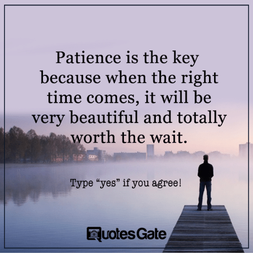 Patience Is The Key Because When The Right Time Comes It Will Be
