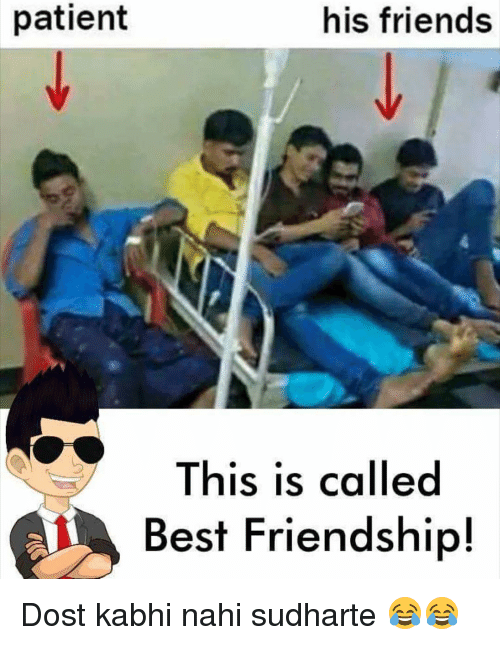 Friends, Best, and Patient: patient  his friends  This is called  Best Friendship Dost kabhi nahi sudharte 😂😂