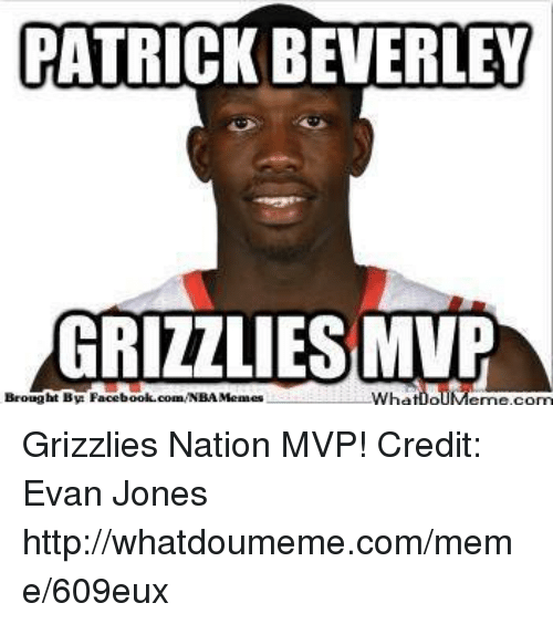 Nba, Nationals, and Mvp: PATRICK BEVERLEY  GRIZZLIES MVP  Brought By Facebook.com/NBAMemes  Wha. Grizzlies Nation MVP! Credit: Evan Jones  http://whatdoumeme.com/meme/609eux