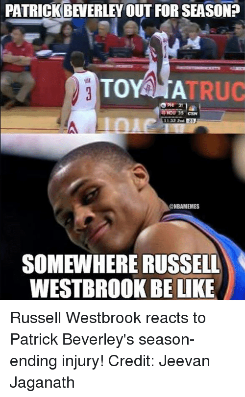 Nba, Patrick, and  Csn: PATRICK BEVERLEY OUT FOR SEASONED  TO  A  RROU 35 CSN  132 2nd 23  @NBAMEMES  SOMEWHERE RUSSELL  WESTBROOK BELIKE Russell Westbrook reacts to Patrick Beverley's season-ending injury! Credit: Jeevan Jaganath