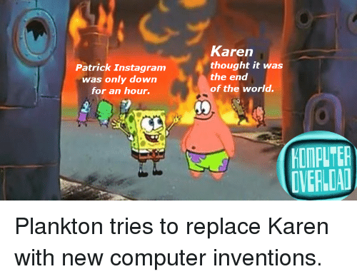 Patrick Instagram Was Only Down For An Hour Karen Thought It Was The