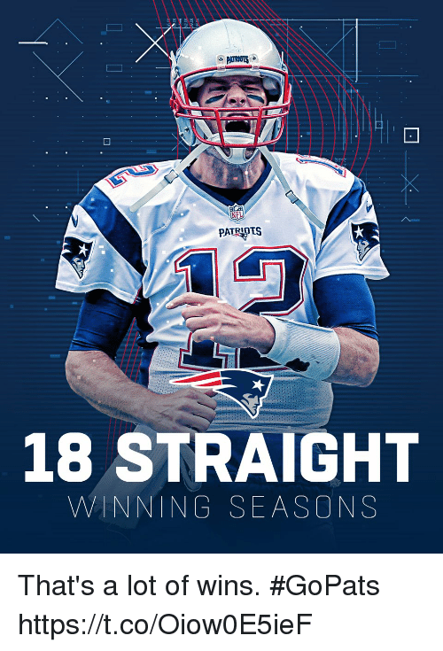 Memes, Patriotic, and 🤖: PATRIOTS  18 STRAIGHT  WINNING SEASONS That's a lot of wins. #GoPats https://t.co/Oiow0E5ieF