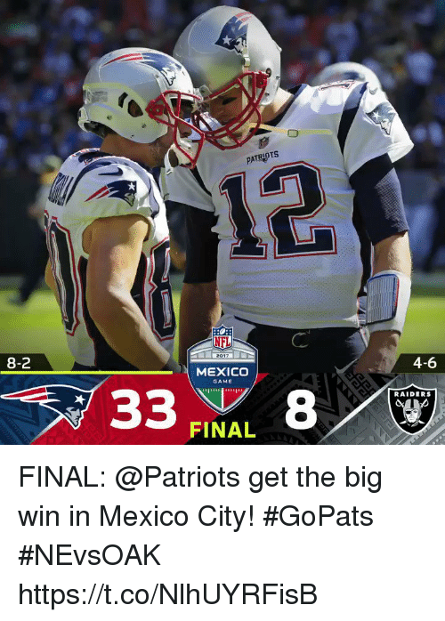 Memes, Patriotic, and Game: PATRIOTS  8-2  4-6  MEXICO  GAME  RAIDERS  FINAL FINAL: @Patriots get the big win in Mexico City! #GoPats  #NEvsOAK https://t.co/NlhUYRFisB