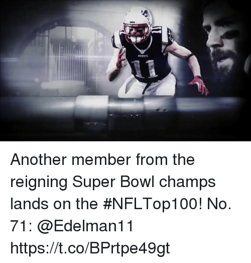 Memes, Patriotic, and Super Bowl: PATRIOTS Another member from the reigning Super Bowl champs lands on the #NFLTop100!  No. 71: @Edelman11 https://t.co/BPrtpe49gt