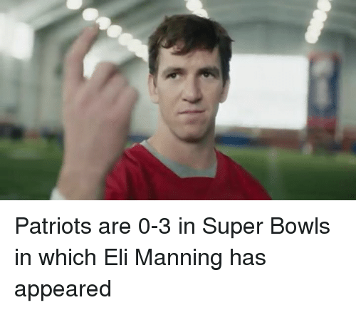 Patriots Are 0 3 In Super Bowls In Which Eli Manning Has