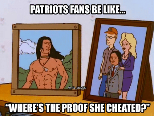 "Memes, Nfl, and Patriotic: PATRIOTS FANS BELIKE.  @NFL MEMES  ""WHERE'STHE PROOF SHE CHEATED?"""