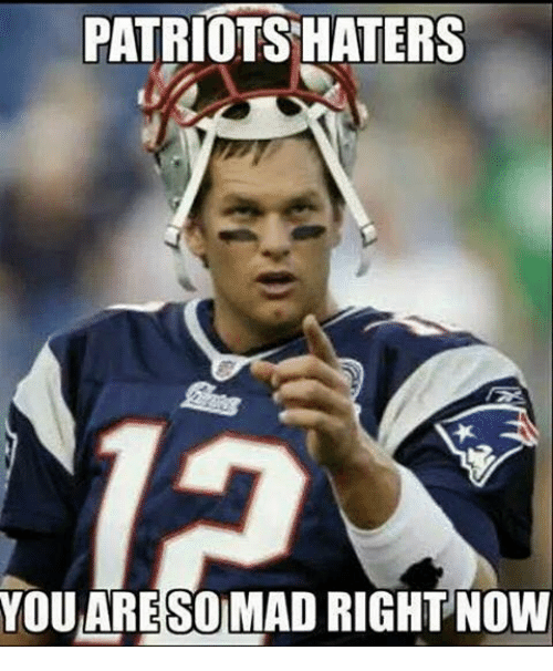 Memes, 🤖, and Patriot Hater: PATRIOTS HATERS  YOU ARESO MAD RIGHT NOW