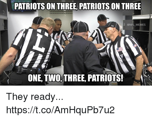 Football, Memes, and Nfl: PATRIOTS ON THREE, PATRIOTS ON THREE  @NFL MEMES  ONE, TWO,THREE, PATRIOTS! They ready... https://t.co/AmHquPb7u2